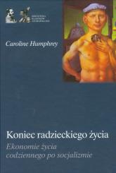 Koniec radzieckiego życia Ekonomie życia codziennego po socjalizmie - Caroline Humphrey | mała okładka