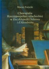 Chorografia Rzeczypospolitej szlacheckiej w Encyklopedii Diderota i d'Alemberta - Maciej Forycki | mała okładka