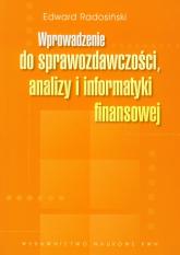 Wprowadzenie do sprawozdawczości, analizy i informatyki finansowej - Edward Radosiński | mała okładka