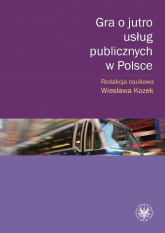 Gra o jutro usług publicznych w Polsce - Wiesława Kozek | mała okładka