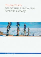Szamanizm i archaiczne techniki ekstazy - Mircea Eliade | mała okładka