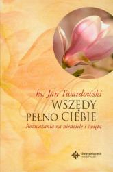 Wszędy pełno Ciebie Rozważania na niedziele i święta - Jan Twardowski | mała okładka