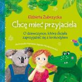 Chcę mieć przyjaciela - Elżbieta Zubrzycka | mała okładka