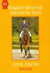 Wszechstronne szkolenie koni - Jane Savoie   mała okładka