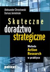 Skuteczne doradztwo strategiczne Metoda Action Research w praktyce - Chrostowski Aleksander, Jemielniak Dariusz   mała okładka