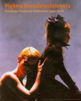 Piękna Dwudziestoletnia Fundacja Theatrum Gedanense (1991-2011) -  | mała okładka