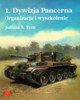 1 Dywizja Pancerna Organizacja i wyszkolenie - Tym Juliusz M. | mała okładka