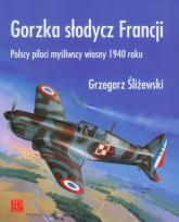 Gorzka słodycz Francji Polscy piloci wiosny 1940 - Grzegorz Śliżewski   mała okładka