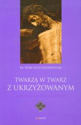 Twarzą w twarz z Ukrzyżowanym Jerozolimskie kazania pasyjne - Wojciech Węgrzyniak | mała okładka