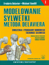 Modelowanie sylwetki metodą Delaviera Ćwiczenia i programy domowego treningu siłowego - Delavier Frederic, Gundill Michael | mała okładka