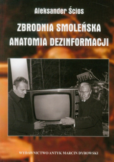 Zbrodnia Smoleńska Anatomia dezinformacji - Aleksander Ścios | mała okładka