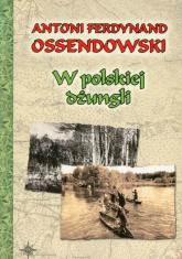 W polskiej dżungli - Ossendowski Antoni Ferdynand | mała okładka