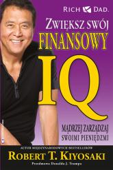 Zwiększ swój finansowy IQ Madrzej zarządzaj swoimi pieniędzmi. - Kiyosaki Robert T. | mała okładka