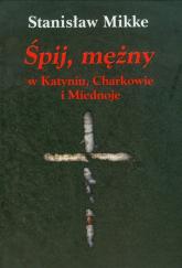 Śpij, mężny w Katyniu, Charkowie i Miednoje z płytą CD - Stanisław Mikke | mała okładka