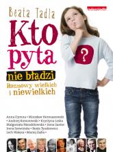 Kto pyta, nie błądzi Rozmowy wielkich i niewielkich - Beata Tadla | mała okładka