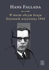 W moim obcym kraju Dziennik więzienny 1944 - Hans Fallada | mała okładka