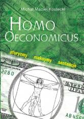 Homo Oeconomicus Aforyzmy maksymy sentencje - Kostecki Michał Maciej | mała okładka