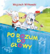 Po rozum do głowy - Wojciech Witkowski | mała okładka