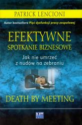 Efektywne spotkanie biznesowe Jak nie umrzeć z nudów na zebraniu - Patrick Lencioni | mała okładka