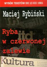 Ryba w czerwonej zalewie Wybór tekstów do 13 XII 1981 - Maciej Rybiński | mała okładka