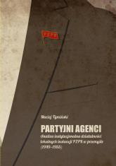 Partyjni agenci Analiza instytucjonalna działalności lokalnych instancji PZPR w przemyśle (1949-1955) - Maciej Tymiński | mała okładka