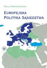 Europejska Polityka Sąsiedztwa Unia Europejska i jej sąsiedzi - wzajemne relacje i wyzwania - Paula Marcinkowska | mała okładka