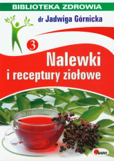 Nalewki i receptury ziołowe Biblioteka zdrowia 3 - Jadwiga Górnicka   mała okładka