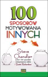 100 sposobów motywowania innych - Chandler Steve, Richardson Scott | mała okładka