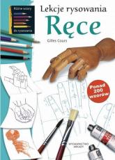 Lekcje rysowania Ręce ponad 200 wzorów - Gilles Cours | mała okładka