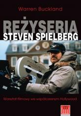 Reżyseria Steven Spielberg Warsztat filmowy we współczesnym Hollywood - Warren Buckland | mała okładka