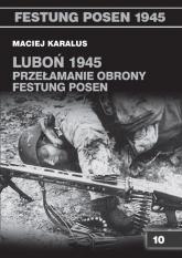 Luboń 1945 Przełamanie obrony Festung Posen - Maciej Karalus | mała okładka