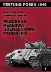 Pancerna rezerwa uderzeniowa Poznań 1945 - Karalus Maciej, Jerzak Jarosław | mała okładka
