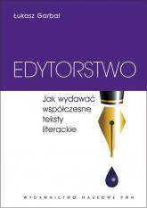 Edytorstwo Jak wydawać współczesne teksty literackie. - Łukasz Garbal | mała okładka
