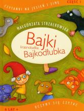 Bajki krasnoludka Bajkodłubka Uczymy się czytać Część 1 - Małgorzata Strzałkowska | mała okładka