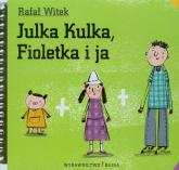Julka Kulka Fioletka i ja - Rafał Witek | mała okładka