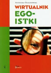 Wirtualnik egoistki - Agnieszka Olszanowska | mała okładka