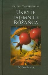 Ukryte tajemnice różańca Rozważania - Jan Twardowski | mała okładka
