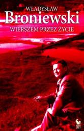 Wierszem przez życie - Władysław Broniewski | mała okładka