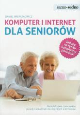 Komputer i internet dla seniorów Kompleksowo opracowane porady i wskazówki dla dojrzałych internautów - Daniel Wieprzkowicz | mała okładka