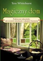 Magiczny dom Praktyczne wskazówki, jak oczyścić mieszkanie i odnaleźć harmonię - Tess Whitehurst | mała okładka