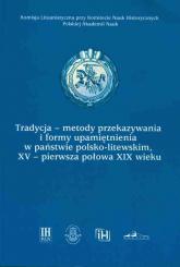 Tradycja-metody przekazywania i formy upamiętnienia w państwie polsko-litewskim, XV-pierwsza połowa -  | mała okładka