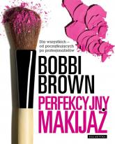 Perfekcyjny makijaż Dla wszytkich - od początkujących do profesjonalistów. - Bobbi Brown | mała okładka