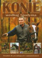 Konie według Siudyma Poradnik dla początkujących i zaawansowanych - Marek Siudym | mała okładka