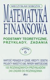 Matematyka finansowa Podstawy teoretyczne, przykłady, zadania. - Mieczysław Sobczyk   mała okładka
