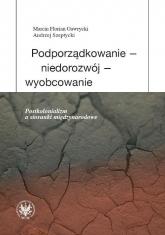 Podporządkowanie - niedorozwój - wyobcowanie Postkolonializm a stosunki międzynarodowe - Gawrycki Marcin F., Szeptycki Andrzej   mała okładka