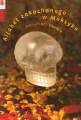 Alfabet zakochanego w Meksyku - Jean-Claude Carriere | mała okładka