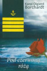 Pod czerwoną różą - Borchardt Karol Olgierd | mała okładka