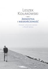Jednostka i nieskończoność Wolność i antynomie wolności w filozofii Spinozy. - Leszek Kołakowski | mała okładka