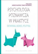 Psychologia poznawcza w praktyce Ekonomia, biznes, polityka. -  | mała okładka