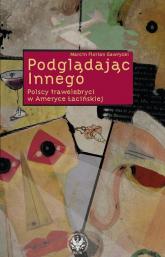 Podglądając Innego Polscy trawelebryci w Ameryce Łacińskiej - Gawrycki Marcin Florian | mała okładka